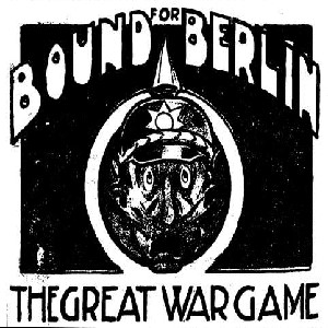 "1914 cartoon reading ""Bound for Berlin: The Great War Game"" encircling a German soldier with a frightened look"