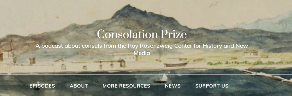 Watercolour showing a port, buildings, and a mountain in the background. The title 'Consolation Prize A podcast about consuls from the Roy Rosenzweig Center for History and New Media' is laid over it in white text.