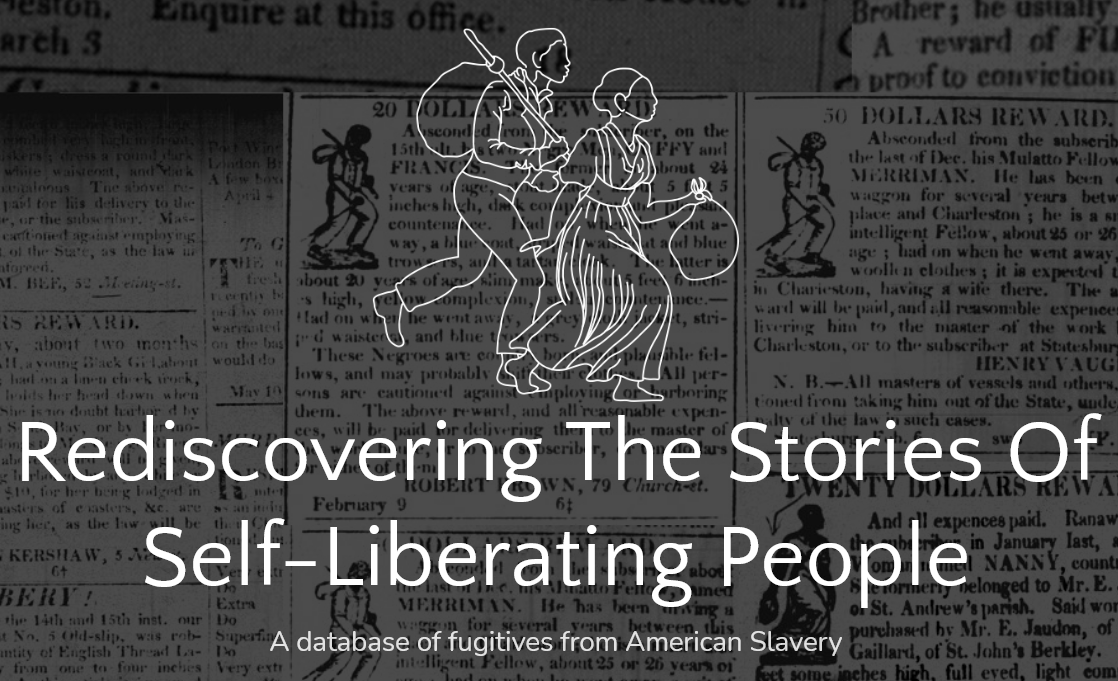 Outline of a man and woman running away, set against a background of advertisements. Below is the text Rediscovering the Stories of Self-Liberating people a database of fugitives from American Slavery
