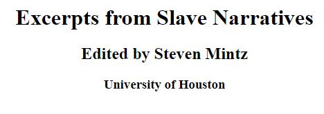 """Header of the website reading """"Excerpts from Slave Narratives Edited by Steven Mintz University of Houston"""""""