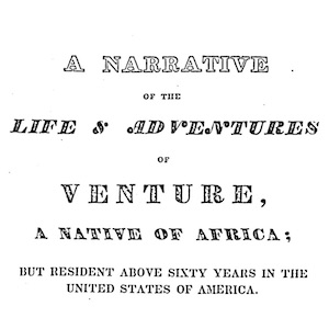 Title page of A Narrative of the Life and Adventures of Venture A Native of Africa, but Resident Above Sixty Years in the United States of America Related by Himself